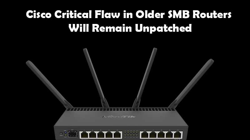 Older SMB Routers Will Not Be Getting a Repair Patch from Cisco