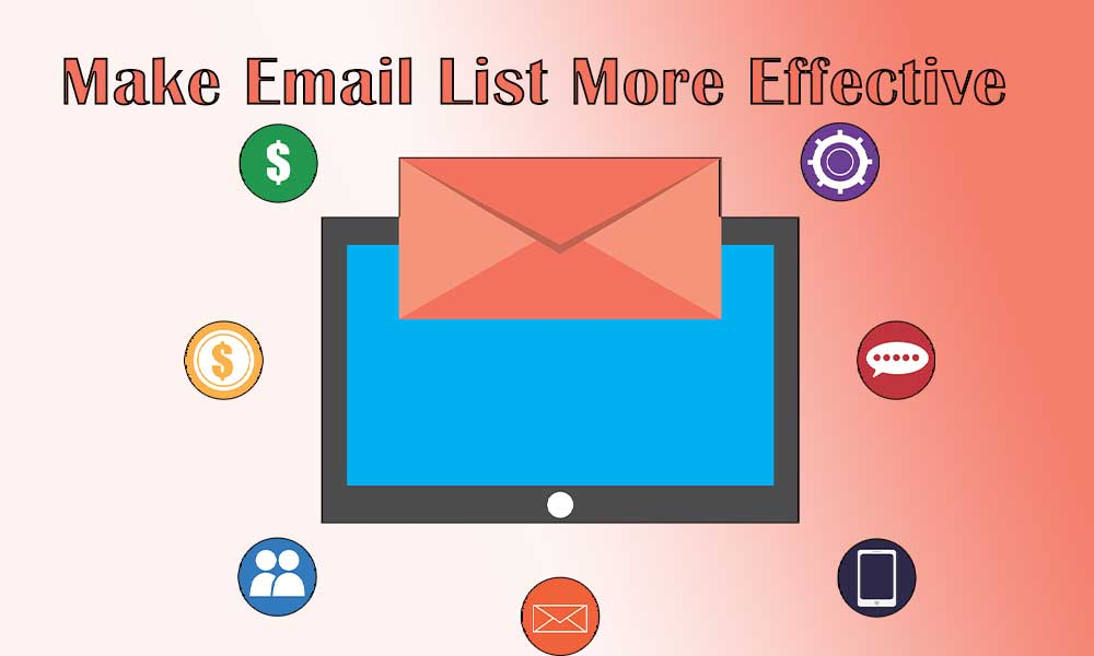 4 Expert Tips to Make Your Email List More Effective