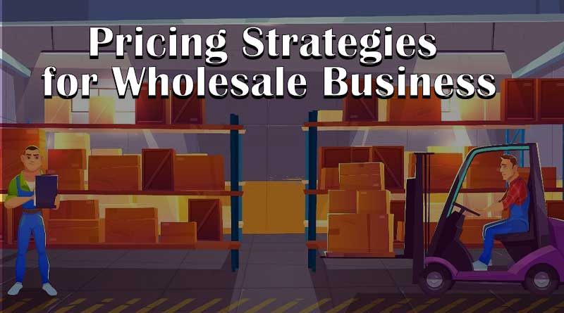 5 Best Pricing Techniques for Wholesale Business